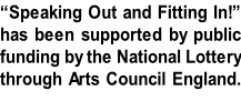 """Speaking Out and Fitting In!"" has been supported by public funding by the National Lottery through Arts Council England."
